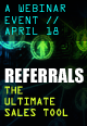 April 18th Webinar - Referrals: The Ultimate Sales Tool